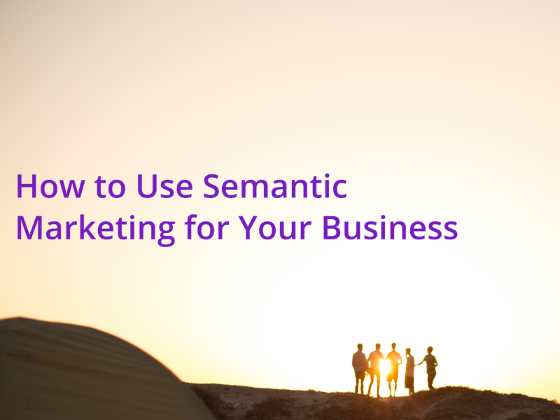 How to Use Semantic Marketing for Your Business